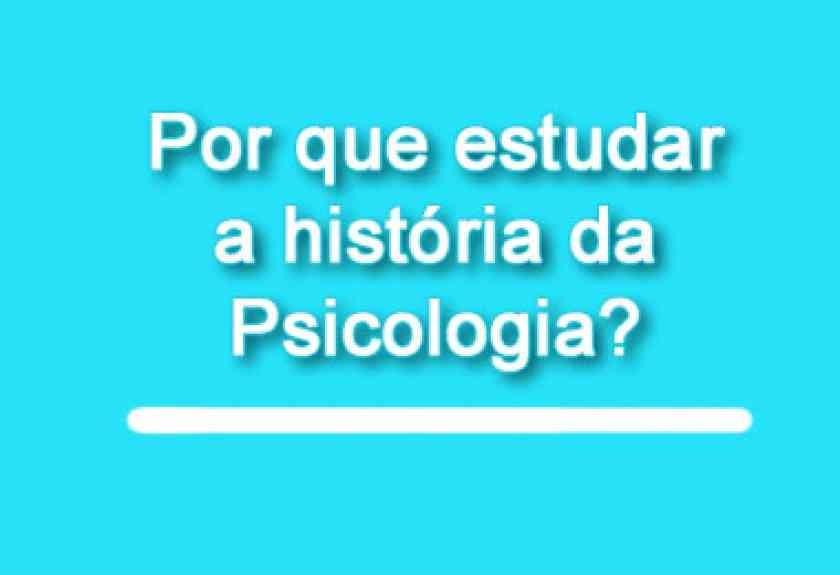 Por que Estudar a História da Psicologia?